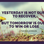 Positive Thinking Quotes – Yesterday is not ours to Recover